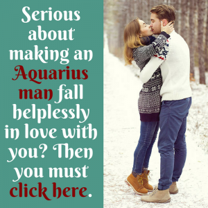 Are you serious about making an Aquarius man fall in love with you promotion