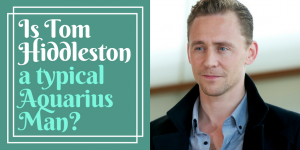 How much of an Aquarius man is Tom Hiddleston